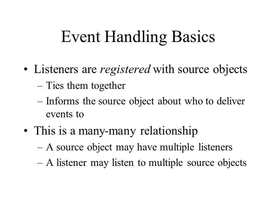 Event Handling Basics Listeners are registered with source objects