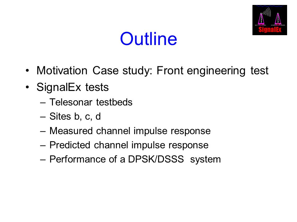 Outline Motivation Case study: Front engineering test SignalEx tests