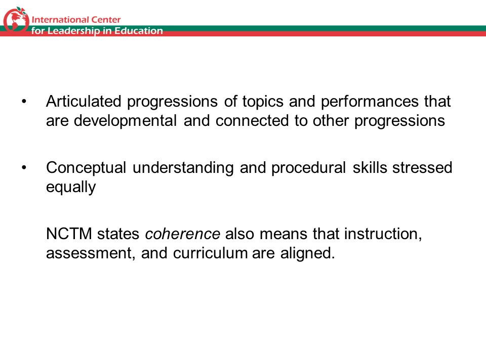 Coherence Articulated progressions of topics and performances that are developmental and connected to other progressions.
