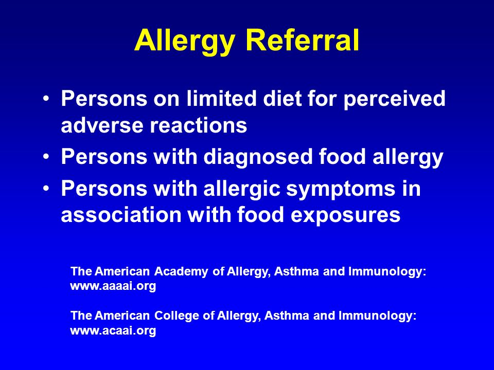 Allergy Referral Persons on limited diet for perceived adverse reactions. Persons with diagnosed food allergy.