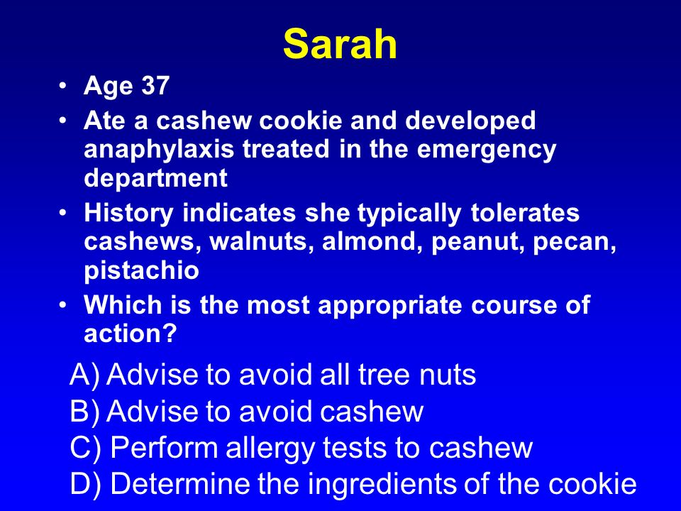 Sarah A) Advise to avoid all tree nuts B) Advise to avoid cashew
