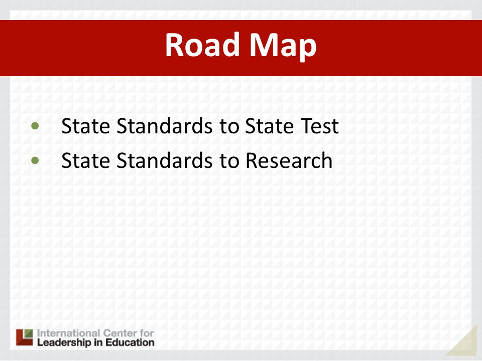 Road Map State Standards to State Test State Standards to Research
