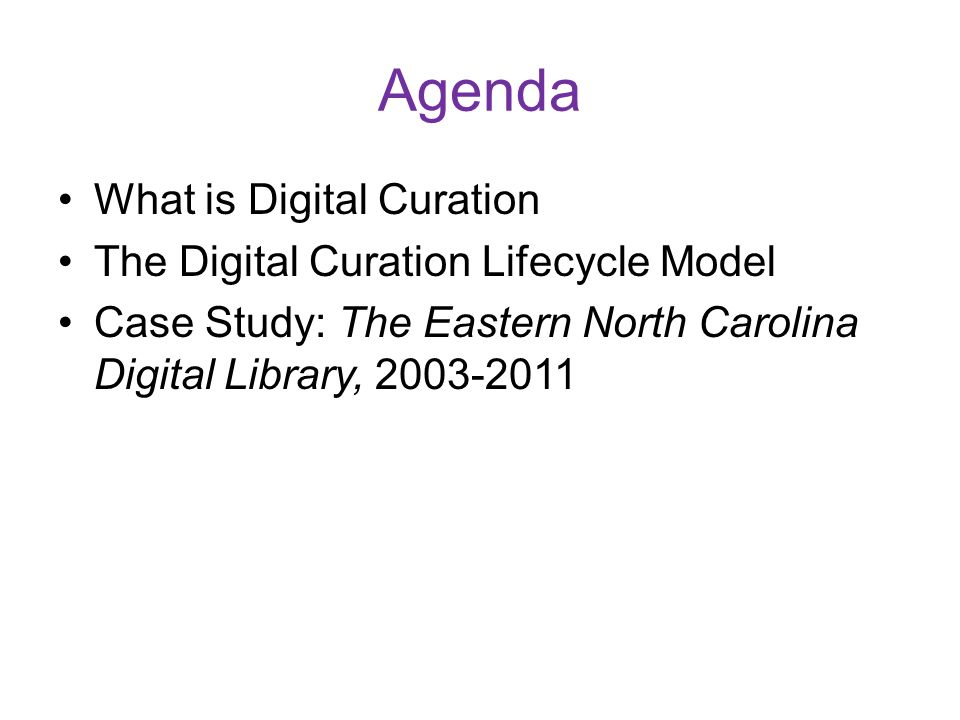 Agenda What is Digital Curation The Digital Curation Lifecycle Model