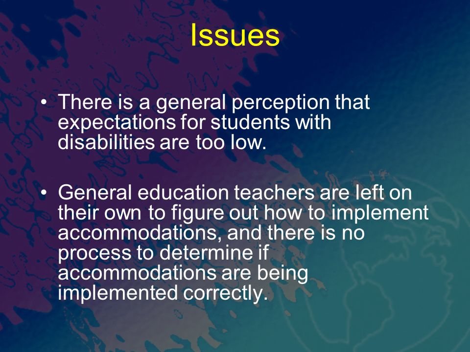 Issues There is a general perception that expectations for students with disabilities are too low.