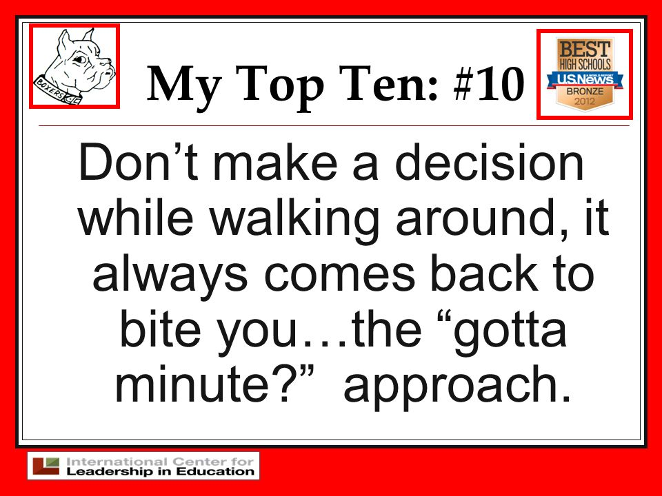My Top Ten: #10 Don't make a decision while walking around, it always comes back to bite you…the gotta minute approach.