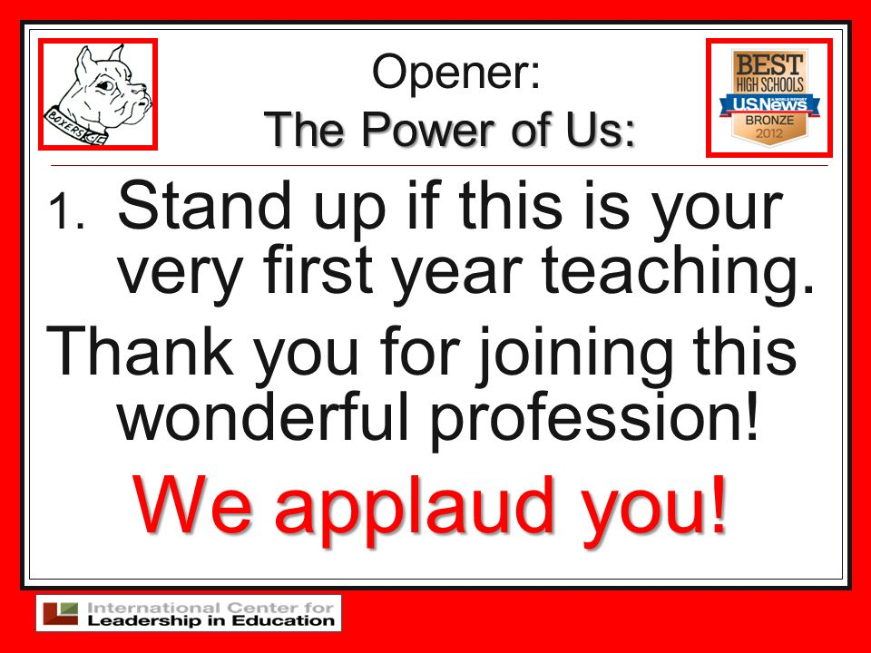 We applaud you! Stand up if this is your very first year teaching.