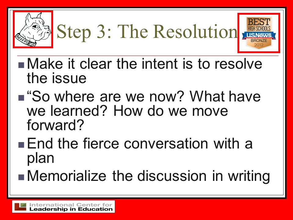 Step 3: The Resolution Make it clear the intent is to resolve the issue. So where are we now What have we learned How do we move forward