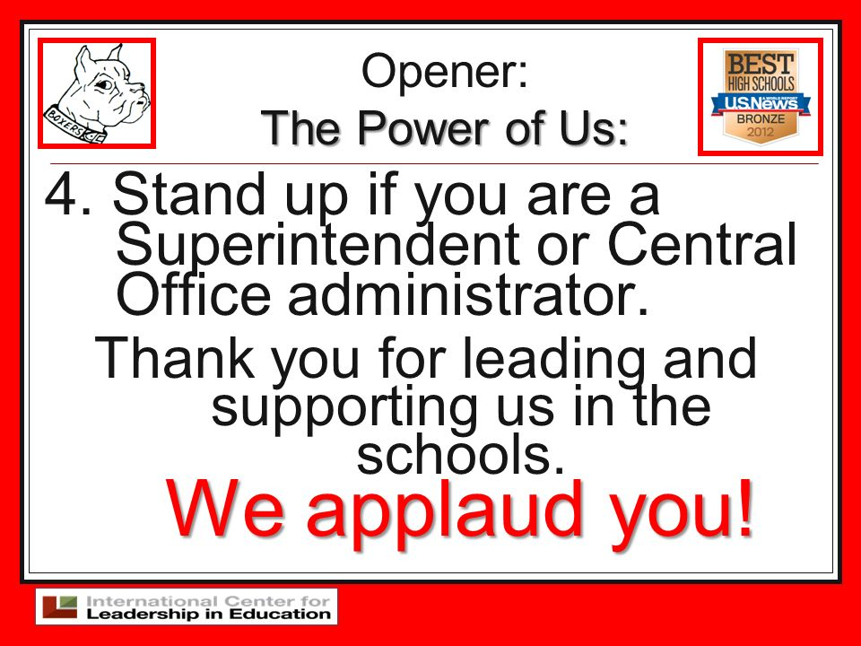 Opener: The Power of Us: 4. Stand up if you are a Superintendent or Central Office administrator.