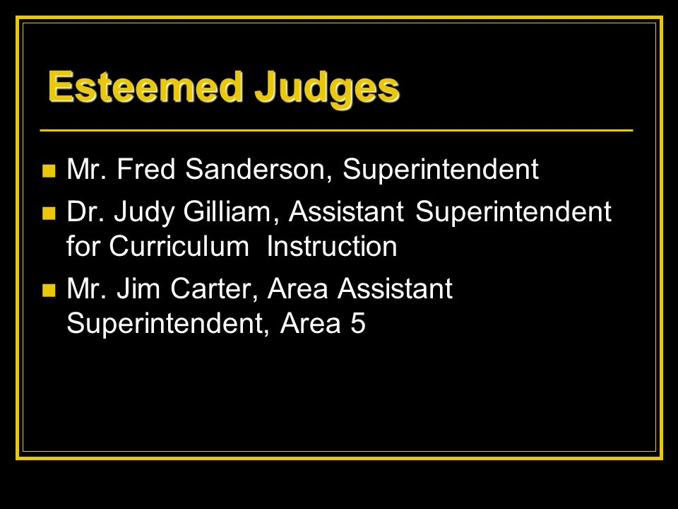 Esteemed Judges Mr. Fred Sanderson, Superintendent