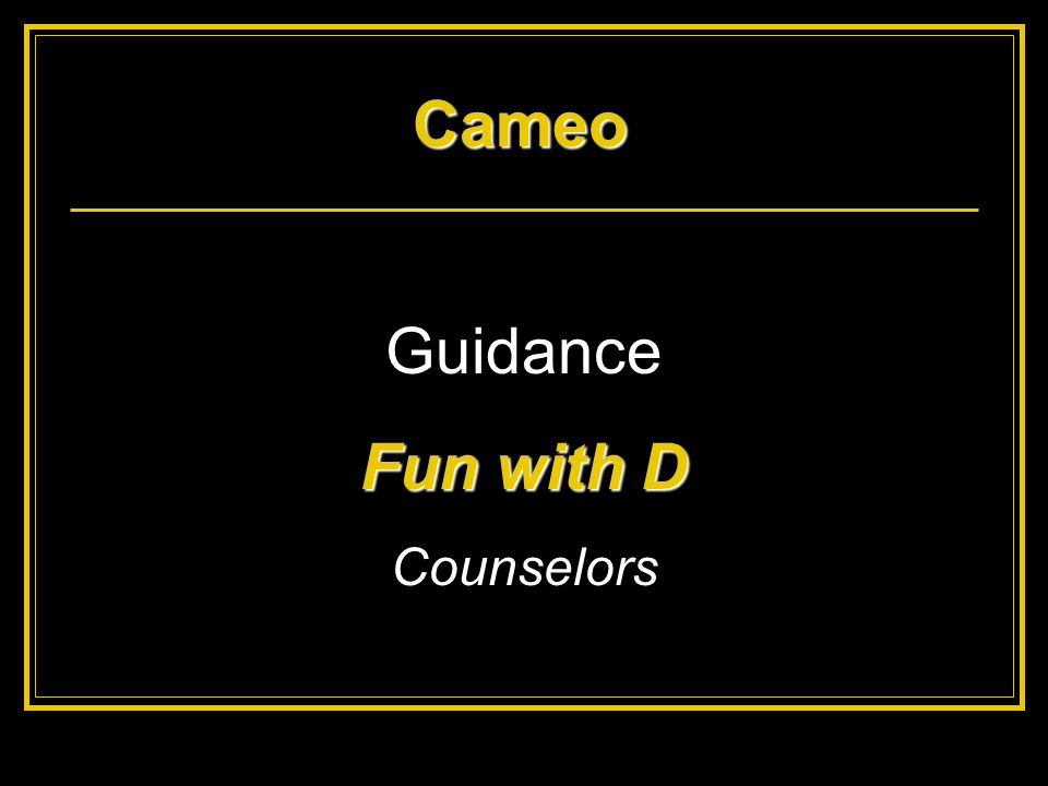 Cameo Guidance Fun with D Counselors