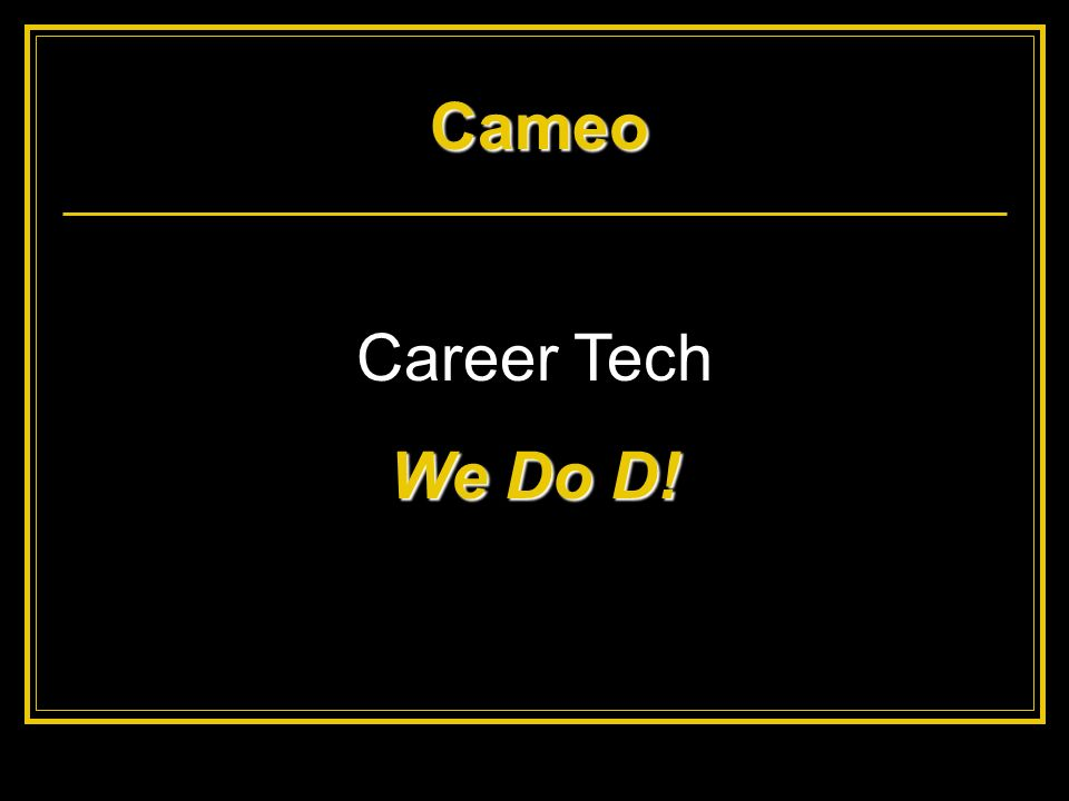 Cameo Career Tech We Do D!