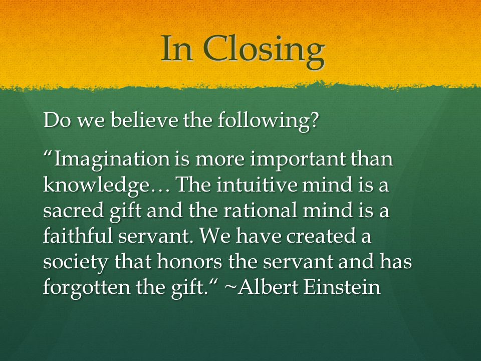 In Closing Do we believe the following