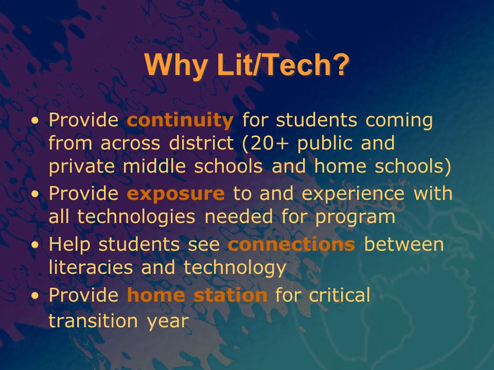Why Lit/Tech Provide continuity for students coming from across district (20+ public and private middle schools and home schools)
