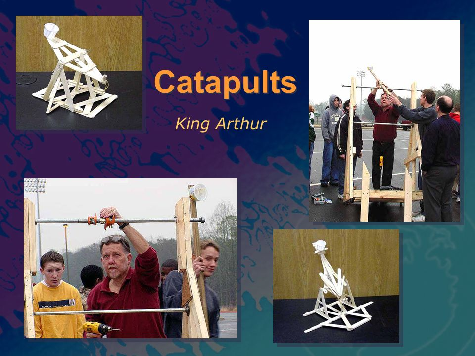 Catapults King Arthur