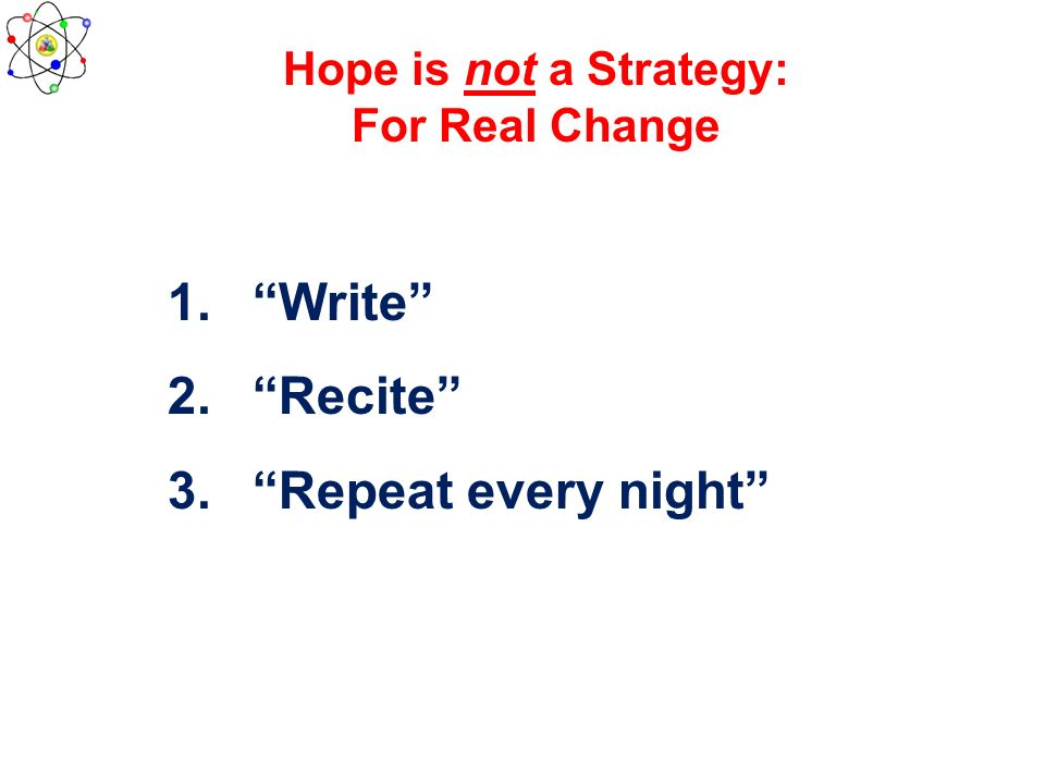 Write Recite Repeat every night Hope is not a Strategy: