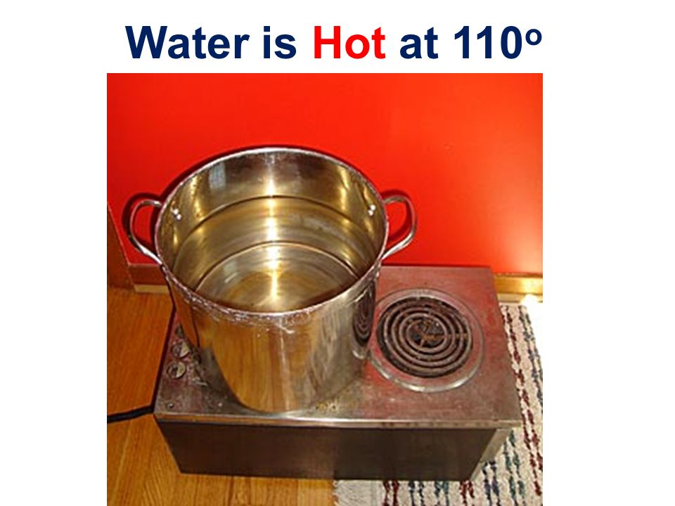 Water is Hot at 110o