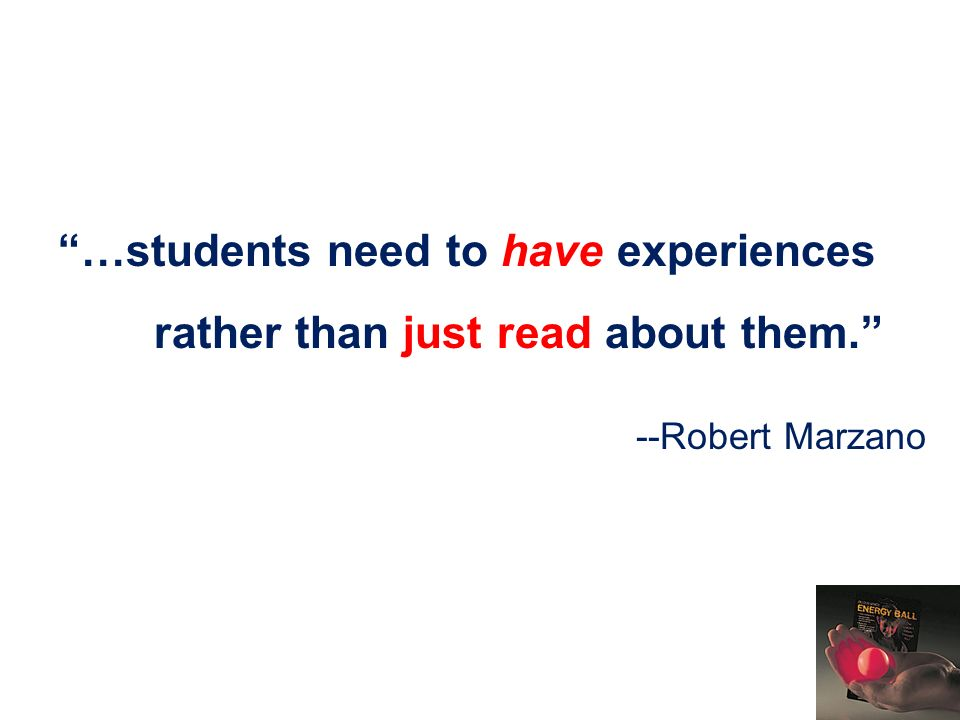 …students need to have experiences rather than just read about them.
