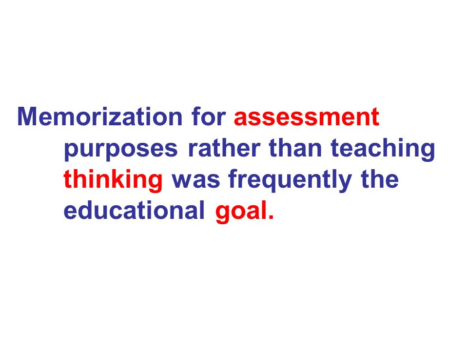 Memorization for assessment. purposes rather than teaching
