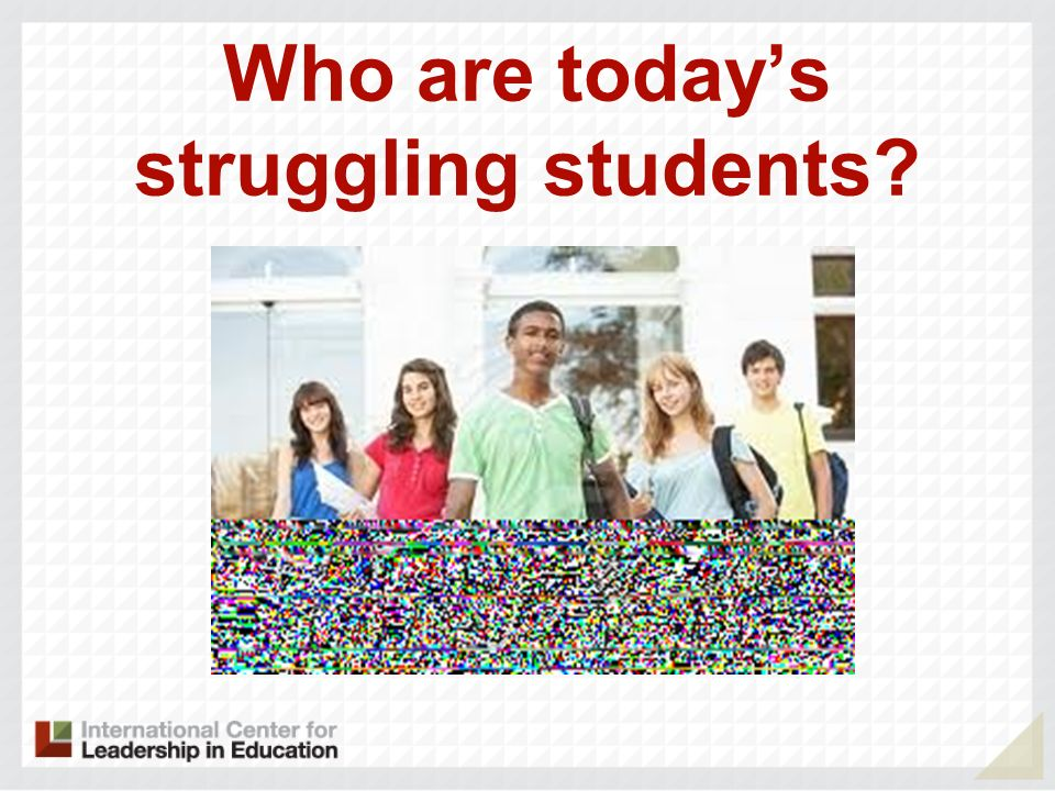 Who are today's struggling students
