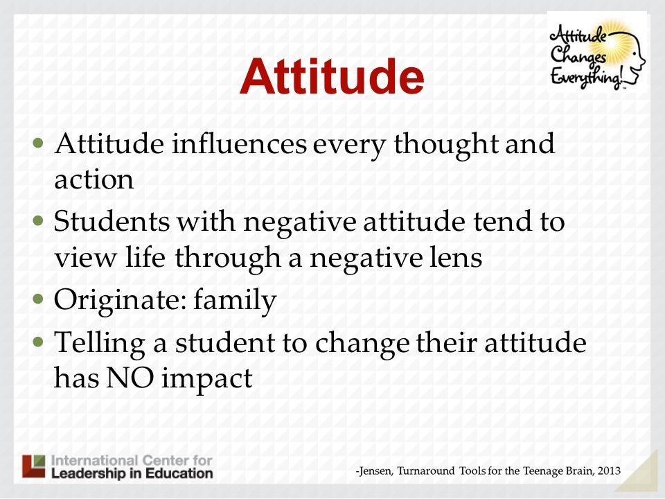 Attitude Attitude influences every thought and action