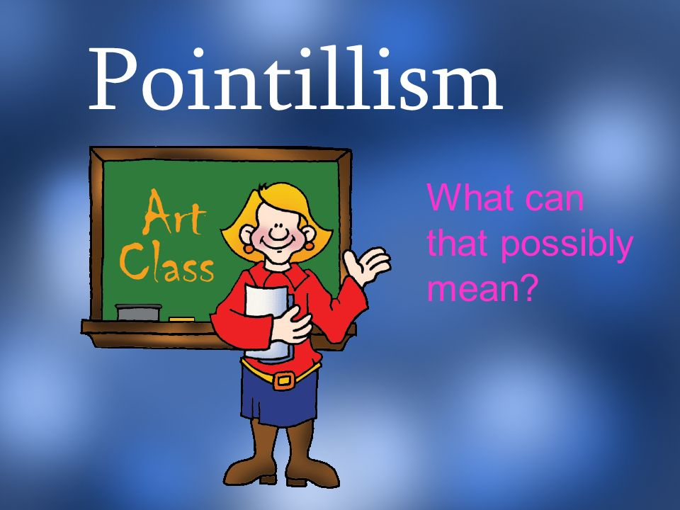 Pointillism What can that possibly mean