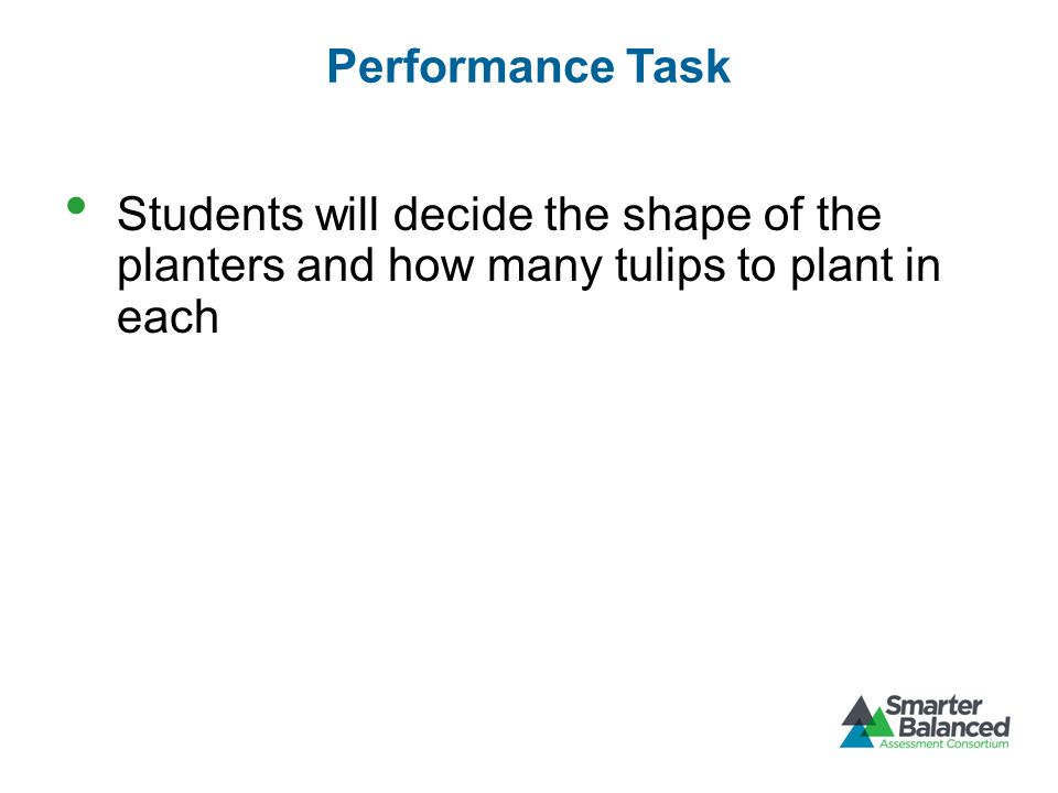 Performance Task Students will decide the shape of the planters and how many tulips to plant in each.