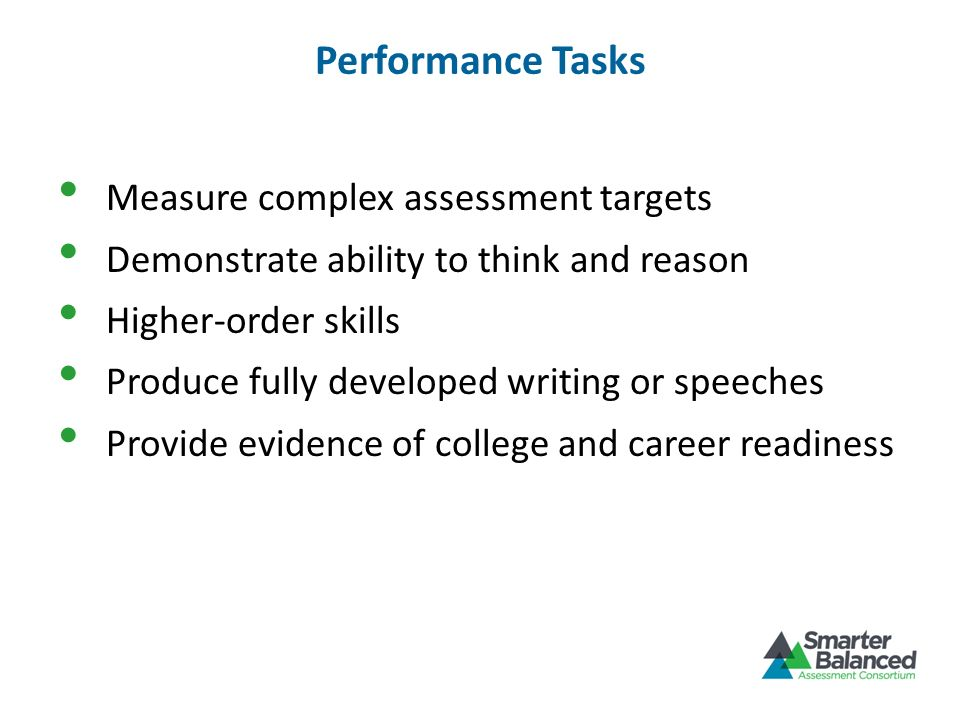 Performance Tasks Measure complex assessment targets