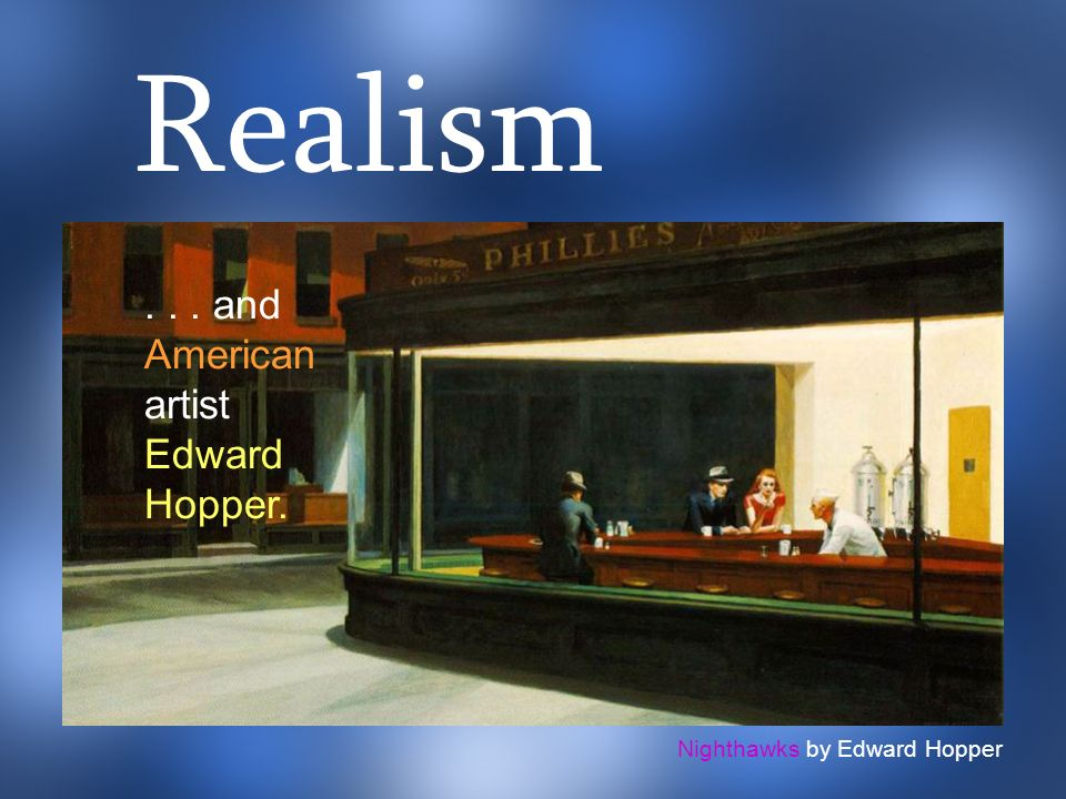 Realism and American artist Edward Hopper.
