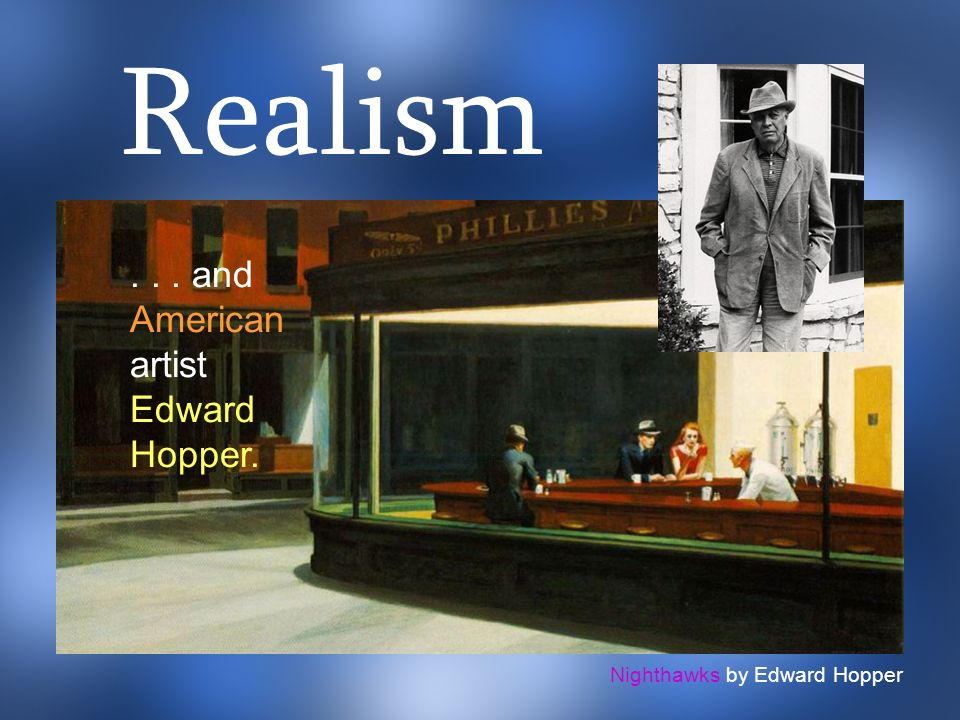 Realism . . . and American artist Edward Hopper.