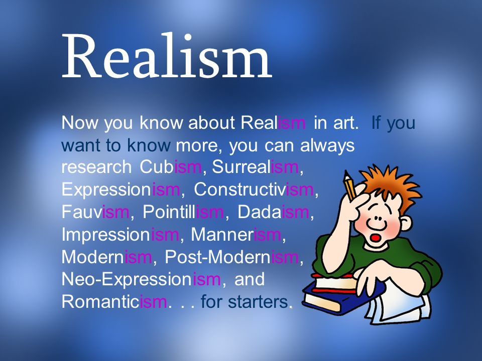 Realism Now you know about Realism in art. If you want to know more, you can always. a.