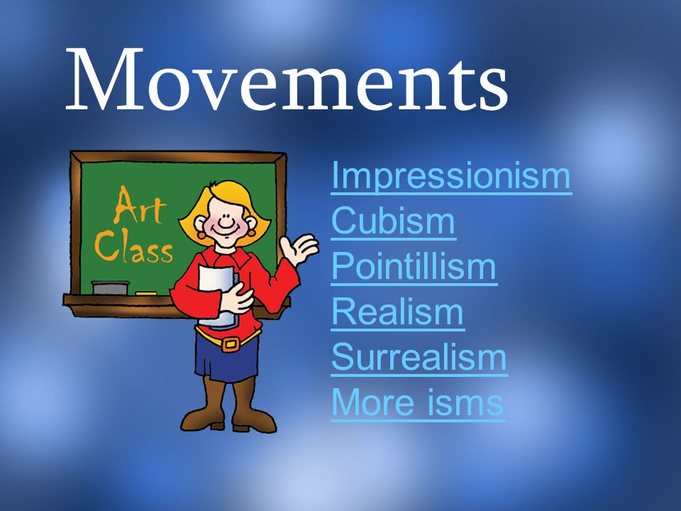 Movements Impressionism Cubism Pointillism Realism Surrealism