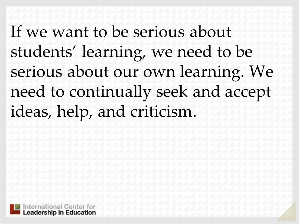 If we want to be serious about students' learning, we need to be serious about our own learning.