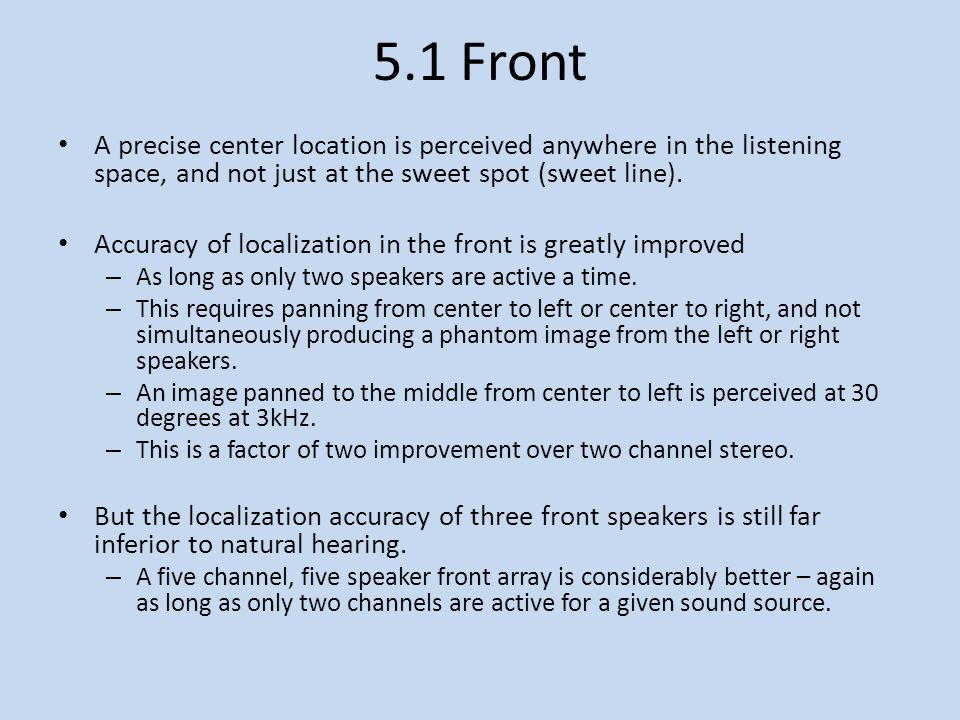 5.1 Front A precise center location is perceived anywhere in the listening space, and not just at the sweet spot (sweet line).