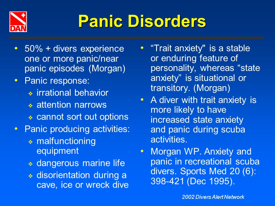 Panic Disorders 50% + divers experience one or more panic/near panic episodes (Morgan) Panic response: