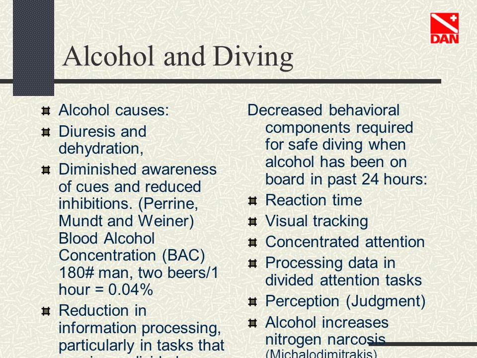 Alcohol and Diving Alcohol causes: Diuresis and dehydration,