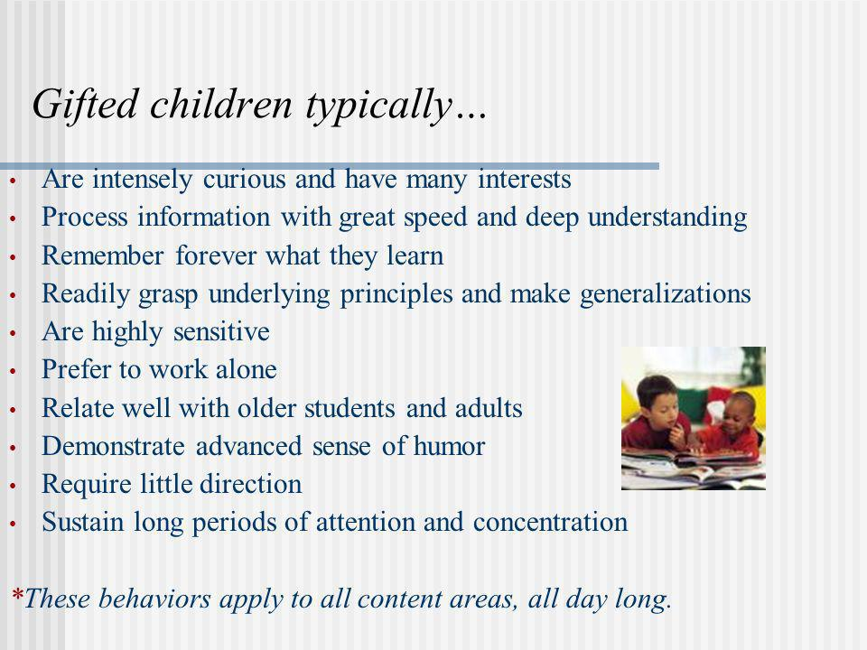 Gifted children typically…