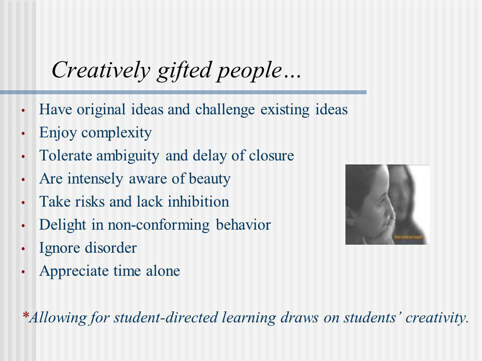 Creatively gifted people…
