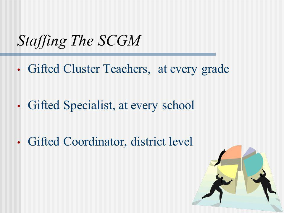 Staffing The SCGM Gifted Cluster Teachers, at every grade