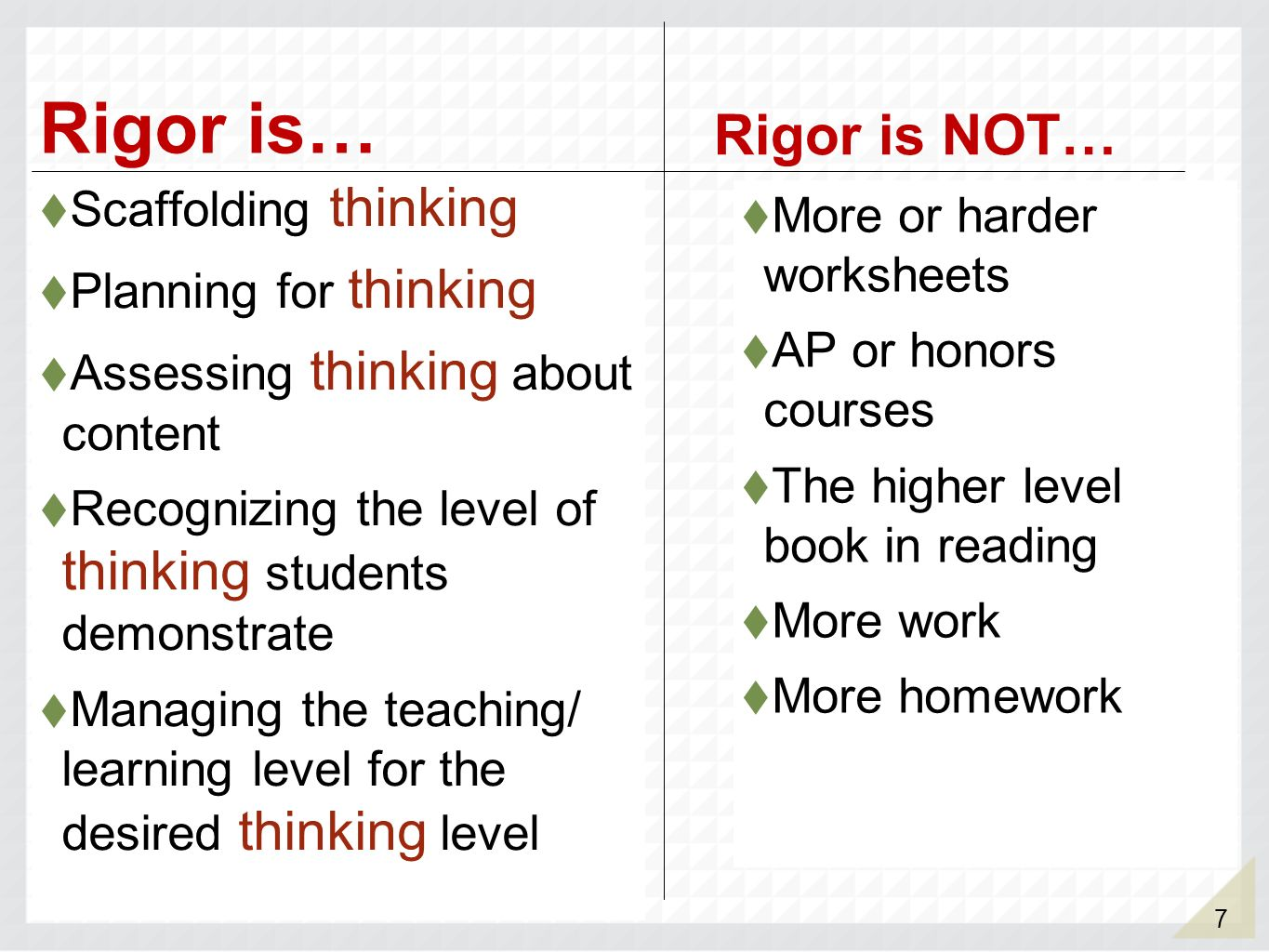 Rigor is… Rigor is NOT… Scaffolding thinking More or harder worksheets
