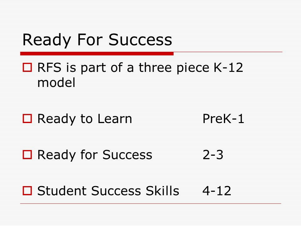 Ready For Success RFS is part of a three piece K-12 model