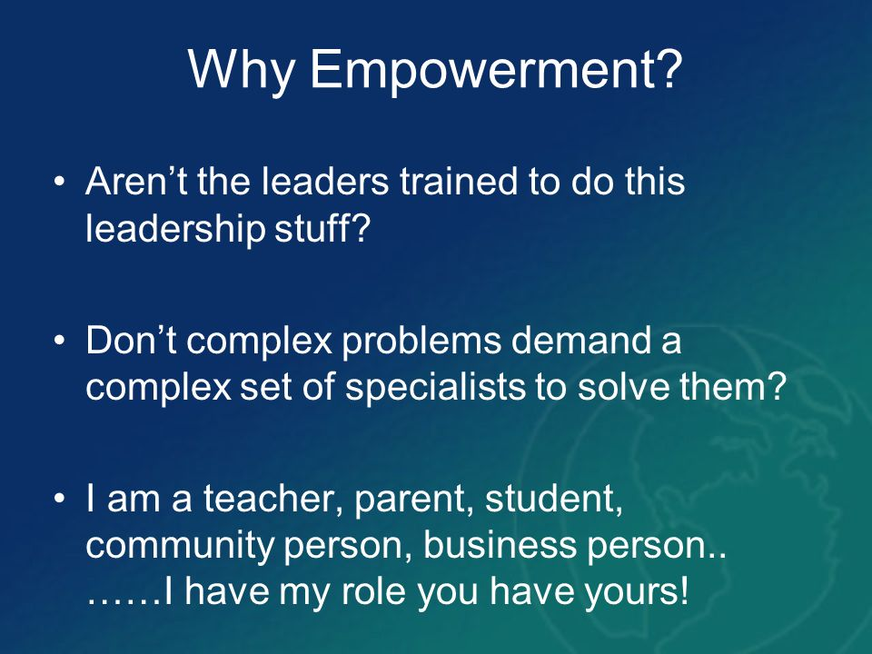 Why Empowerment Aren't the leaders trained to do this leadership stuff Don't complex problems demand a complex set of specialists to solve them
