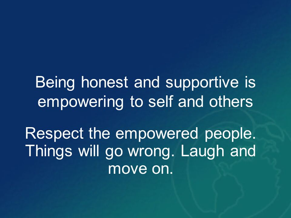 Being honest and supportive is empowering to self and others