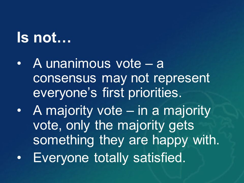 Is not… A unanimous vote – a consensus may not represent everyone's first priorities.