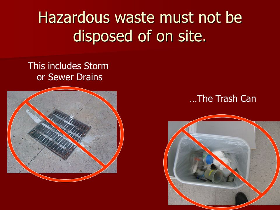 Hazardous waste must not be disposed of on site.