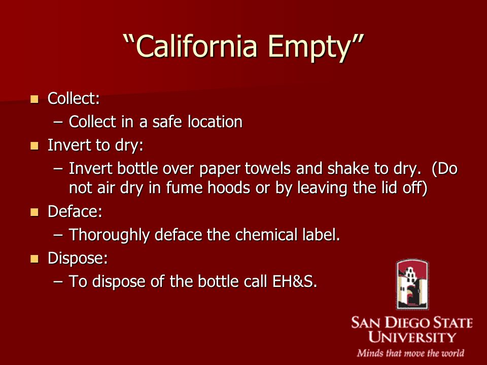 California Empty Collect: Collect in a safe location Invert to dry: