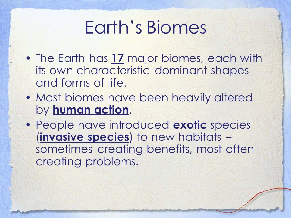 Earth's Biomes The Earth has 17 major biomes, each with its own characteristic dominant shapes and forms of life.