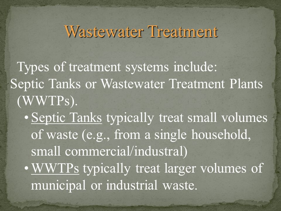 Wastewater Treatment Types of treatment systems include: