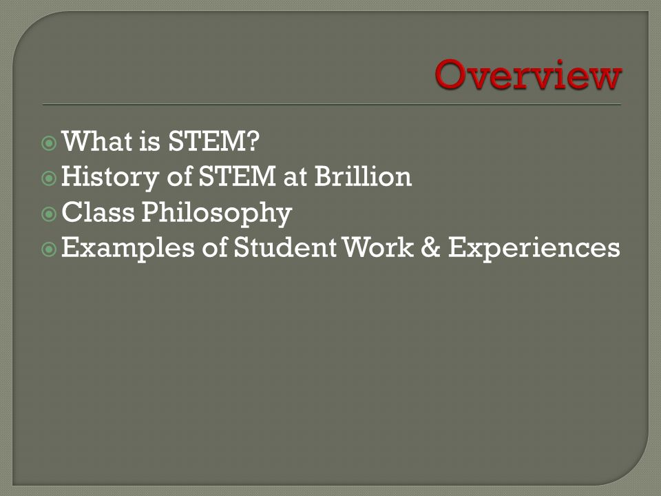 Overview What is STEM History of STEM at Brillion Class Philosophy