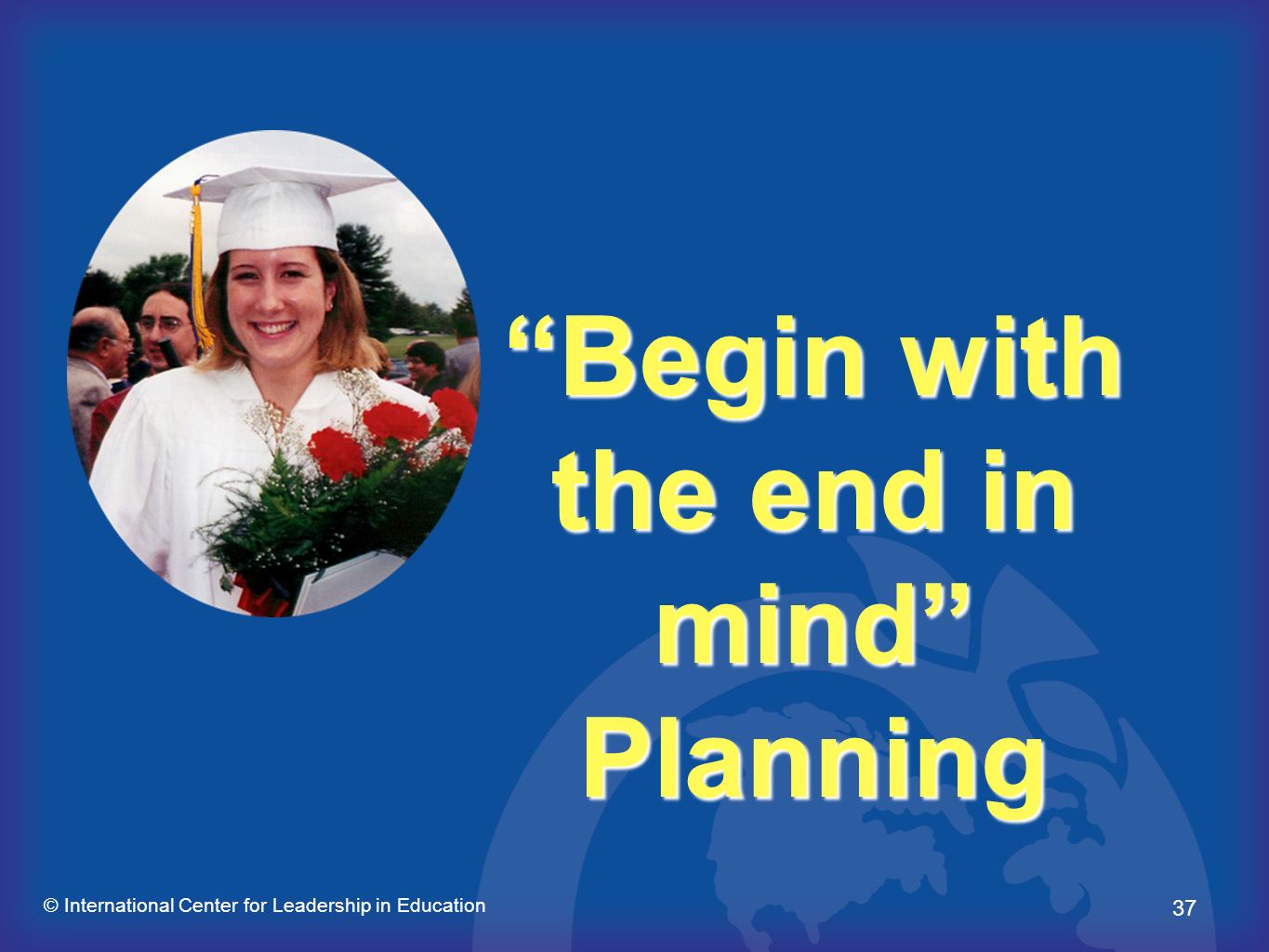 Begin with the end in mind Planning