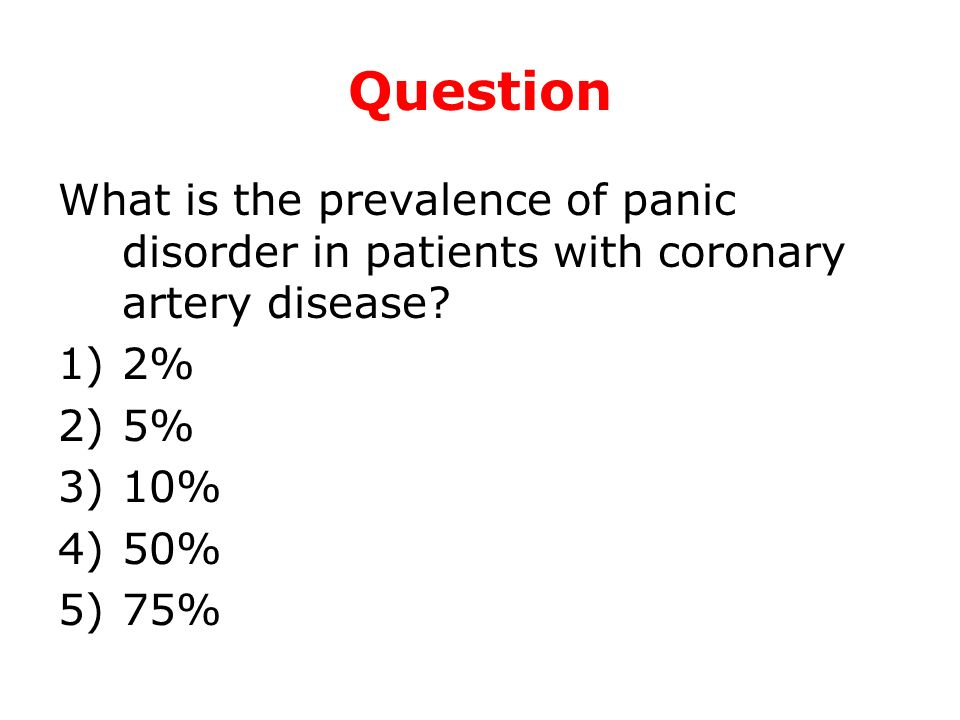 Question What is the prevalence of panic disorder in patients with coronary artery disease 2% 5%
